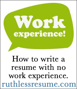 How To Write A No Work Experience Resume The Ruthless Resume